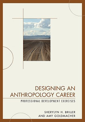 Designing an Anthropology Career By Briller, Sherylyn H./ Goldmacher, Amy